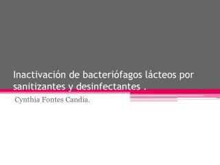 Inactivación de bacteriófagos lácteos por sanitizantes y desinfectantes  .