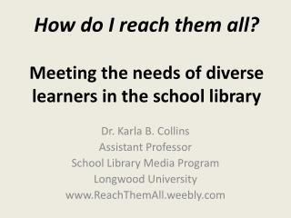 How do I reach them all?  Meeting  the needs of diverse learners in the school library
