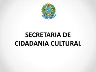 SECRETARIA DE CIDADANIA CULTURAL