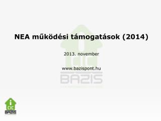 NEA működési támogatások (2014) 2013 . november bazispont.hu