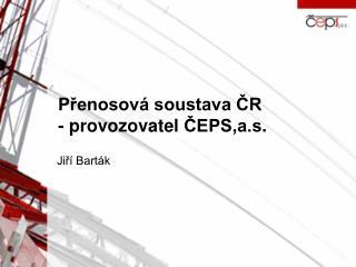 Přenosová soustava ČR  - provozovatel  ČEPS,a.s .