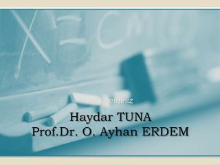 Haydar TUNA Prof.Dr . O. Ayhan ERDEM
