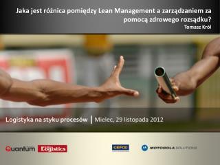 Jaka jest różnica pomiędzy Lean Management a zarządzaniem za pomocą zdrowego rozsądku? Tomasz Król