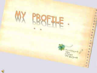 MY   PROFILE . . .