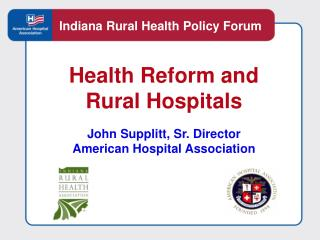 Health Reform and  Rural Hospitals  John Supplitt, Sr. Director American Hospital Association