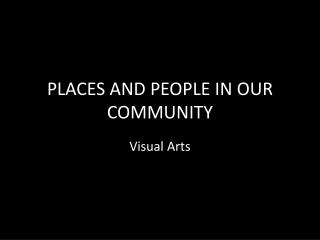PLACES AND PEOPLE  IN OUR COMMUNITY