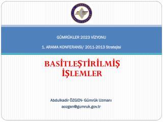 GÜMRÜKLER 2023 VİZYONU 1. ARAMA  KONFERANSI/ 2011-2013 Stratejisi