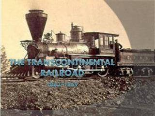 The Transcontinental Railroad 1862-1869