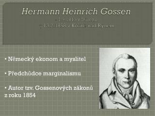 Hermann Heinrich  Gossen *  7.9.1810 v  Dürenu †  13.2. 1858 v Kolíně nad Rýnem