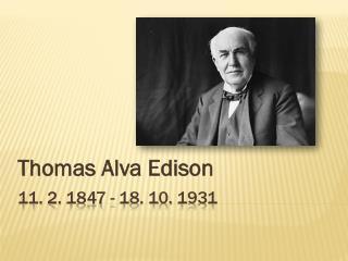 11. 2.1847 - 18. 10.1931