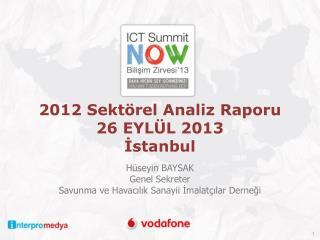 2012  Sektörel  Analiz Raporu  26 EYLÜL 2013 İstanbul