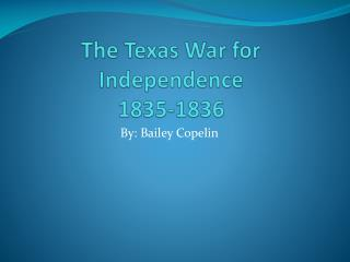 The  Texas War for  Independence 1835-1836