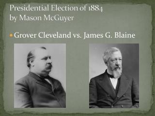Presidential Election of  1884  by Mason McGuyer
