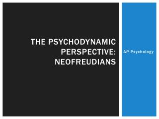 The psychodynamic perspective:  NeoFreudians