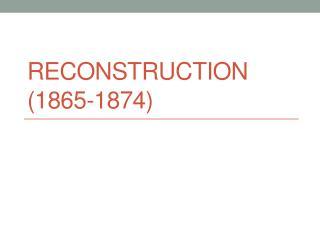 Reconstruction (1865-1874)