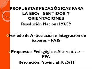 PROPUESTAS PEDAG�GICAS PARA LA ESO:    SENTIDOS  Y  ORIENTACIONES  Resoluci�n Nacional 93/09