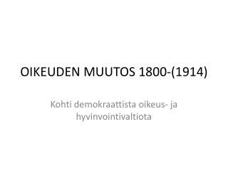 OIKEUDEN MUUTOS 1800-(1914)