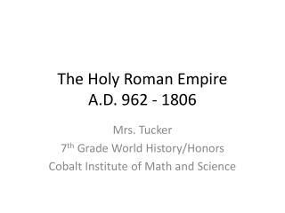 The Holy Roman Empire A.D. 962 - 1806