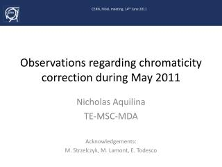 Observations regarding chromaticity correction during May 2011