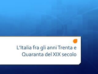 L'Italia fra gli anni Trenta e Quaranta del XIX secolo