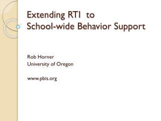 Extending RTI  to  School-wide Behavior Support