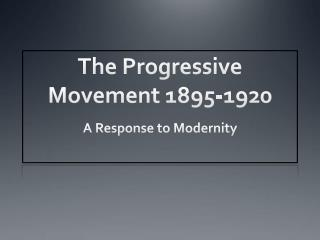 The Progressive Movement 1895-1920