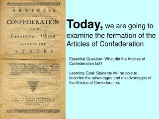 Today, we are going to examine the formation of the Articles of  Confederation