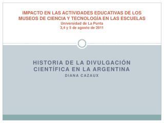 Historia de la divulgaci�n cient�fica en la Argentina Diana Cazaux