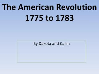 The American Revolution 1775 to 1783