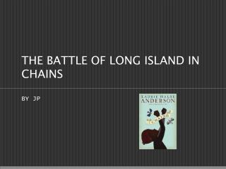 THE BATTLE OF LONG ISLAND IN CHAINS