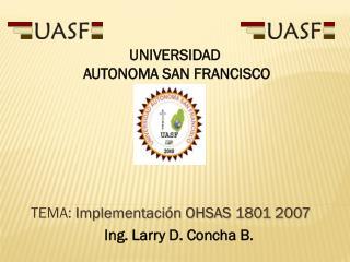 TEMA:  Implementación OHSAS 1801 2007 Ing. Larry D. Concha B.