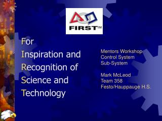 Mentors Workshop Control System  Sub-System  Mark McLeod Team 358 Festo