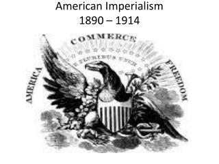 American Imperialism 1890 � 1914