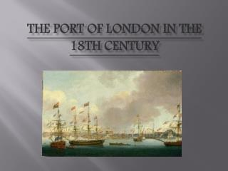 The port of London in the  18th century