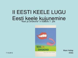 II EESTI KEELE LUGU Eesti keele kujunemine
