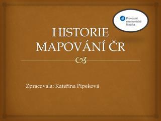 HISTORIE MAPOVÁNÍ ČR