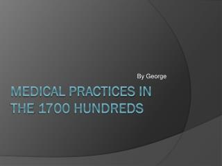 Medical Practices in The 1700 Hundreds