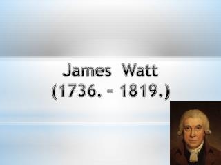 James  Watt (1736. – 1819.)
