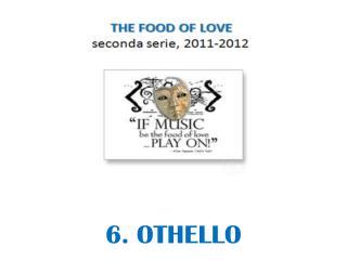 6 . OTHELLO