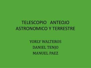 TELESCOPIO   ANTEOJO  ASTRONOMICO Y TERRESTRE