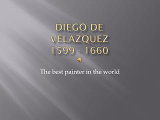 Diego de vELAZQUEZ 1599 - 1660