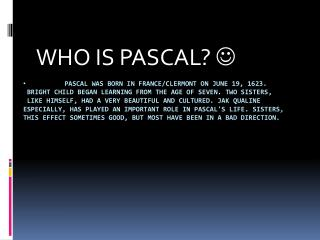 WHO IS PASCAL?  