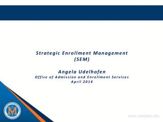 Strategic Enrollment Management  (SEM) Angela  Udelhofen