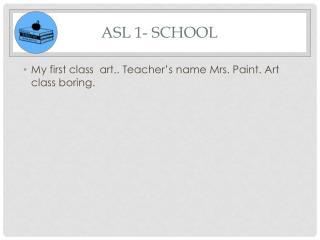 ASL 1- School