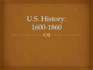 U.S. History:  1600-1860