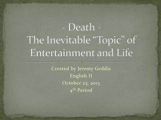"""- Death -  The Inevitable """"Topic"""" of Entertainment and Life"""