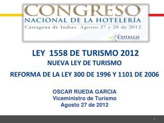 LEY   1558 DE  TURISMO  2012 Nueva ley de turismo Reforma  de  la ley  300 de 1996 y 1101 de 2006