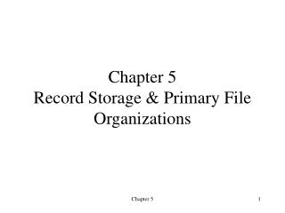 Chapter 5 Record Storage  Primary File Organizations