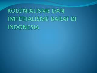 KOLONIALISME DAN IMPERIALISME BARAT DI INDONESIA