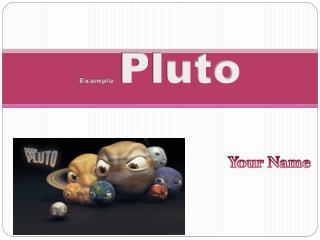Example   Pluto